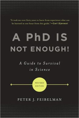 A PhD Is Not Enough!: A Guide to Survival in Science by