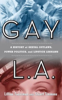 Gay L.A.: A History of Social Vagrants, Hollywood Rejects, and Lipstick Lesbians