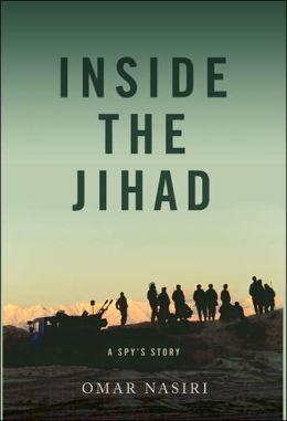 Inside the Jihad: My Life with Al Qaeda: A Spy's Story