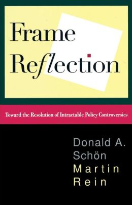 Frame Reflection; Toward the Resolution of Intractable Policy Controversies