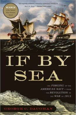 If By Sea: The Forging of the American Navy--from the Revolution to the War of 1812