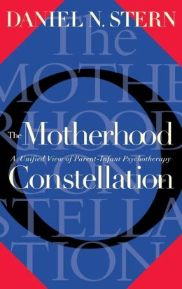 The Motherhood Constellation; A Unified View of Parent-Infant Psychotherapy