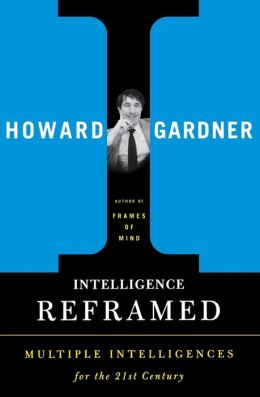 Intelligence Reframed: Multiple Intelligences for the 21st Century