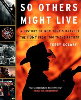 So Others Might Live: A History of New York's Bravest: The FDNY from 1700 to the Present