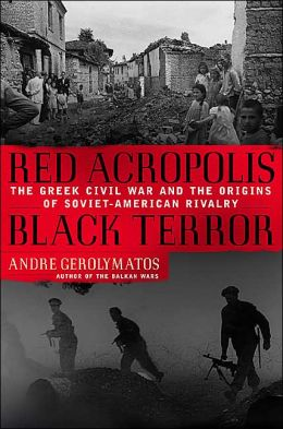 Red Acropolis, Black Terror: The Greek Civil War and the Origins of Soviet-American Rivalry