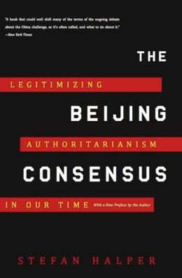 The Beijing Consensus: Legitimizing Authoritarianism in Our Time
