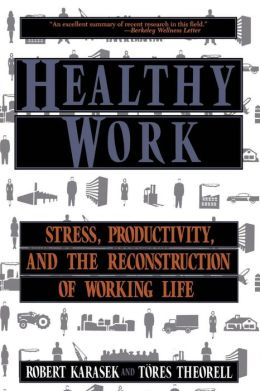 Healthy Work; Stress, Productivity, and the Reconstruction of Working Life