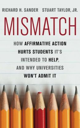 Mismatch: How Affirmative Action Hurts Students It's Intended to Help, and Why Universities Won't Admit It