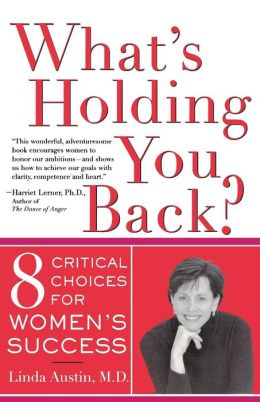 What's Holding You Back?: 8 Critical Choices for Women's Success
