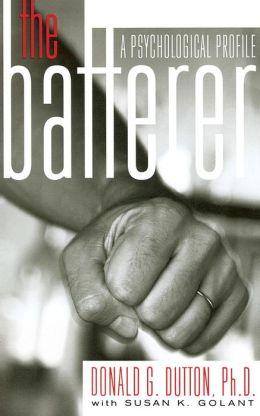 The Batterer: A Psychological Profile