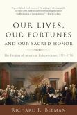 Book Cover Image. Title: Our Lives, Our Fortunes and Our Sacred Honor:  The Forging of American Independence, 1774-1776, Author: Richard R. Beeman
