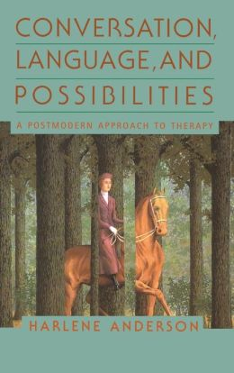 Conversation, Language & Possibilities: A Post Modern Approach to Therapy