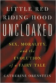 Little Red Riding Hood Uncloaked: Sex,Morality,and the Evolution of a Fairy Tale