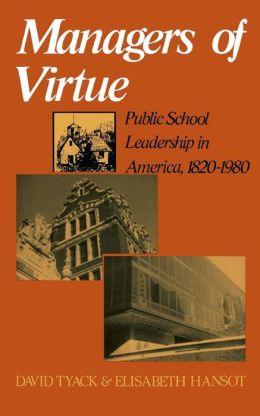 Managers of Virtue: Public School Leadership in America, 1820-1980