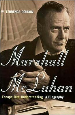 Marshall McLuhan: Escape into Understanding: The Authorized Biography