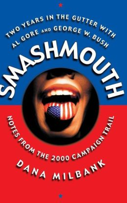 Smashmouth: Two Years in the Gutter with Al Gore and George W. Bush