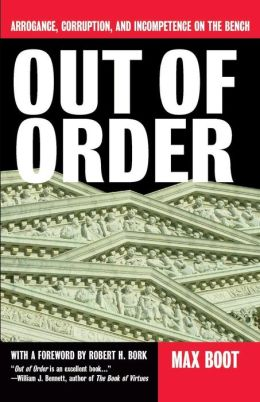 Out of Order: Arrogance, Corruption and Incompetence on the Bench