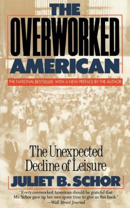 Overworked American : The Unexpected Decline of Leisure