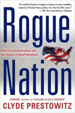 Rogue Nation: American Unilateralism and the Failure of Good Intentions