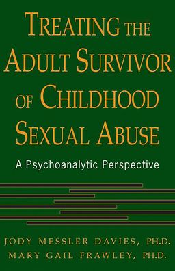 Treating the Adult Survivor of Childhood Sexual Abuse: A Psychoanalytic Perspective