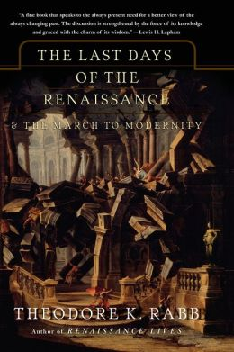The Last Days of the Renaissance: The End of the Renaissance and the Rise of Modernity