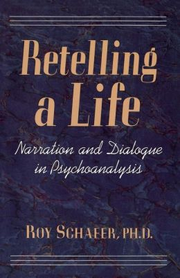 Retelling a Life: Narration and Dialogue in Psychoanalysis