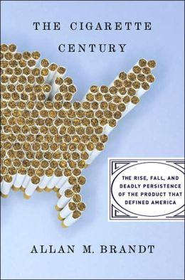 The Cigarette Century: The Rise, Fall, and Deadly Persistance of the Product That Defined America