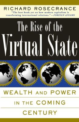 Rise of the Virtual State: Wealth and Power in the Coming Century