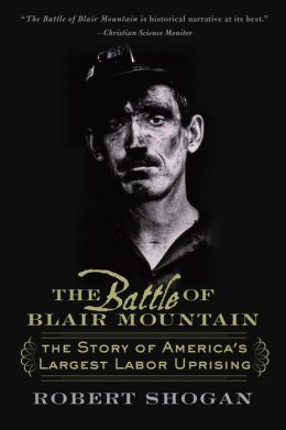 The Battle of Blair Mountain: The Story of America's Largest Labor Uprising