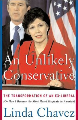 An Unlikely Conservative: The Transformation of a Renegade Democrat [or how I Became the Most Hated Hispanic in America]