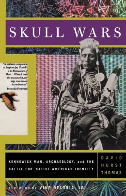 Skull Wars Kennewick Man, Archaeology, and the Battle for Native American Identity