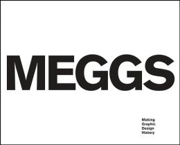 Meggs: Making Graphic Design History