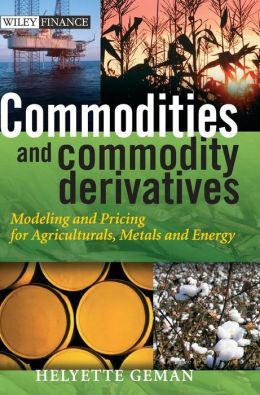 Commodities and Commodity Derivatives: Modelling and Pricing for Agriculturals, Metals and Energy (Wiley Finance Series)