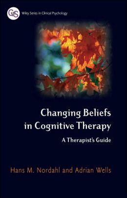 Changing Beliefs in Cognitive Therapy: A Therapist's Guide