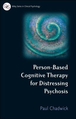 Person Based Cognitive Therapy for Distressing Psychosis
