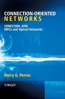 Connection-Oriented Networks: SONET/SDH, ATM, MPLS and Optical Networks