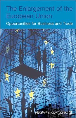 Enlargement of the European Union: Opportunities for Business and Trade