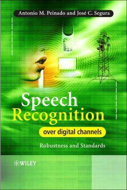 Speech Recognition Over Digital Channels: Robustness and Standards