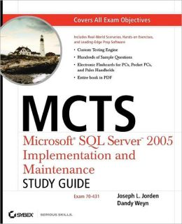 MCTS: Microsoft SQL Server 2005 Implementation and Maintenance Study Guide: Exam 70-431