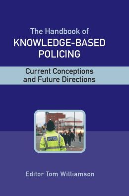 The Handbook of Knowledge Based Policing: Current Conceptions and Future Directions