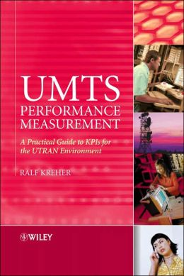 UMTS Performance Measurement: A Practical Guide to KPIs for the UTRAN Environment