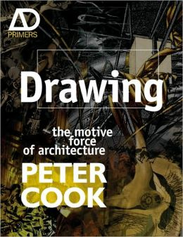 Drawings: The Motive Force of Architecture