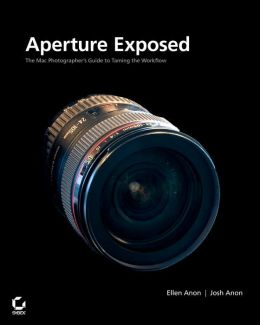 Aperture Exposed: The Mac Photographers Guide to Taming the Workflow