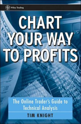 Chart Your Way To Profits: The Online Trader's Guide to Technical Analysis