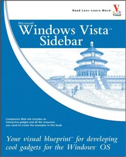 Microsoft Windows Vista Sidebar: Your visual blueprint to developing cool gadgets for the Windows OS