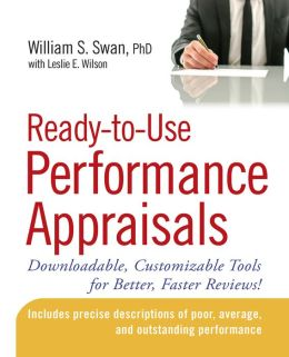 Ready-to-Use Performance Appraisals: Downloadable, Customizable Tools for Better, Faster Reviews! William S. Swan PhD and Leslie E. Wilson