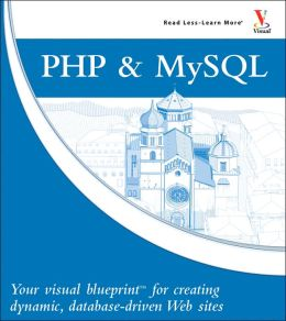 PHP & MySQL: Your Visual Blueprint for Creating Dynamic, Database Driven Web Sites