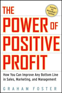 Power of Positive Profit: How You Can Improve Any Bottom Line in Sales, Marketing, and Management