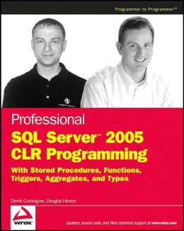 Professional SQL Server 2005 CLR Programming: with Stored Procedures, Functions, Triggers, Aggregates and Types