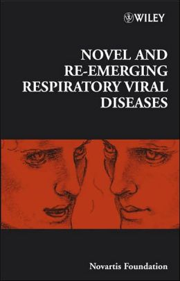 Novartis Foundation Symposium 290 - Novel and Re-emerging Respiratory Viral Diseases
